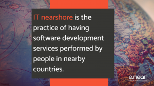 IT nearshore is the practice of having software development services performed by people in nearby countries.