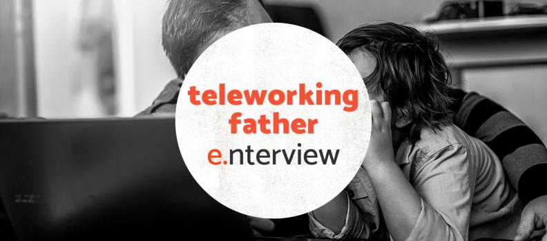 Teleworking Father – e.nterview