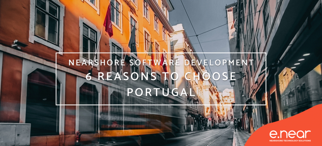 Nearshore Software Development: 6 reasons to choose Portugal